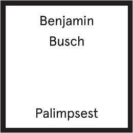 palimpsest Ben busch
